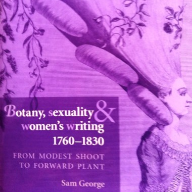 Cover, Botany, sexuality and women's writing 1760-1840, Sam George